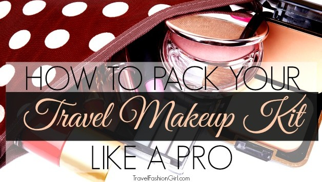 how-to-pack-your-travel-makeup-kit-like-a-pro