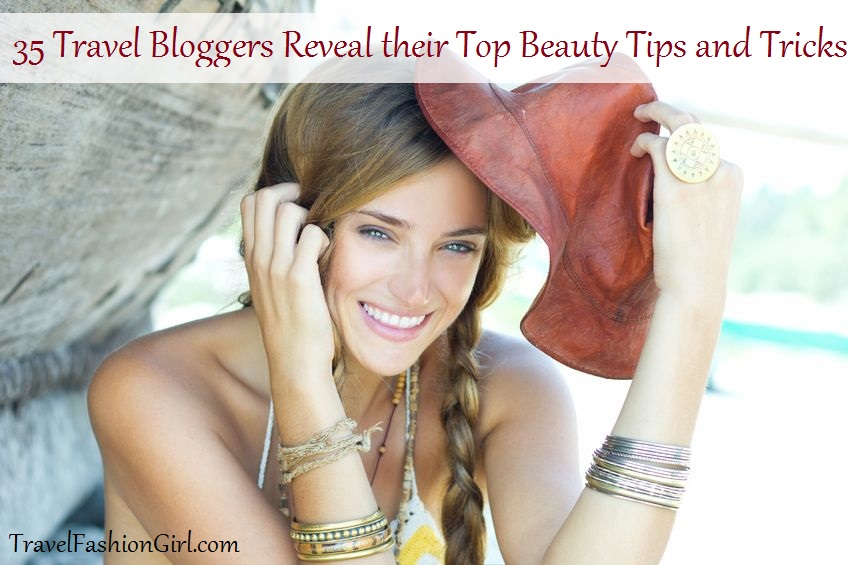 35 Travel Bloggers Reveal Their Top Beauty Tips And Tricks
