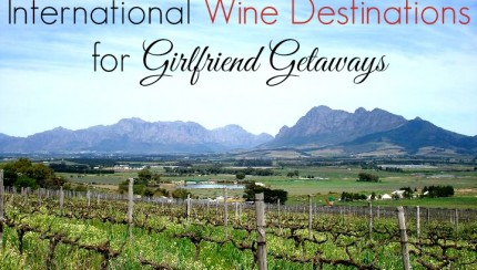 international-wine-destinations-for=girlfriend-getaways