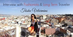 Interview with Fashionista and Long Term Traveler Trisha Velarmino