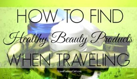 how-to-find-healthy-beauty-products-when-traveling