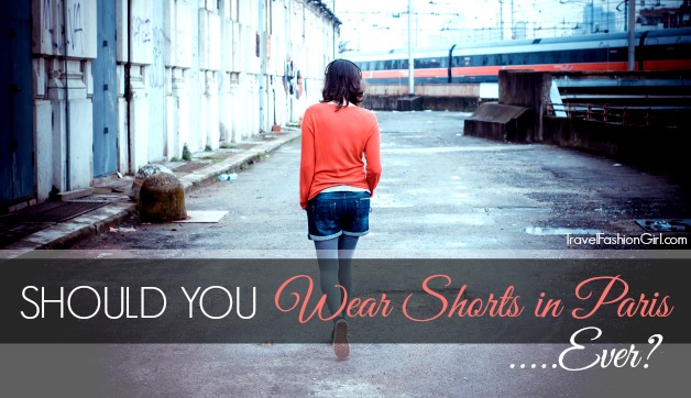 Should You Wear Shorts In Paris Ever